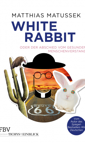 Matussek – White Rabbit oder Der Abschied vom gesunden Menschenverstand