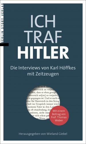 Giebel (Hg.) – Ich traf Hitler. Die Interviews von Karl Höffkes mit Zeitzeugen