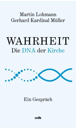 Lohmann/Kardinal Müller – Wahrheit: Die DNA der Kirche
