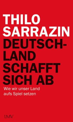 Sarrazin – Deutschland schafft sich ab