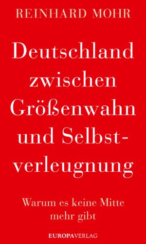 Mohr – Deutschland zwischen Größenwahn und Selbstverleugnung