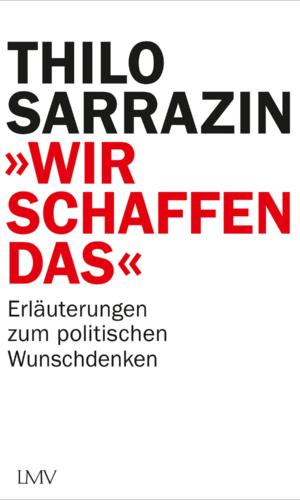 Sarrazin – »Wir schaffen das«